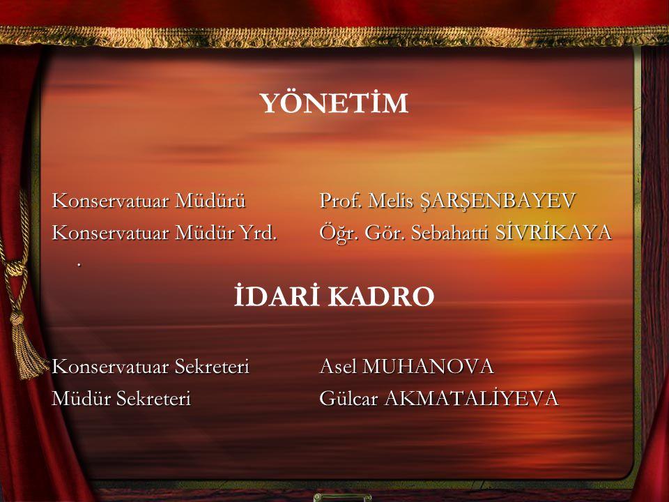 YÖNETİM İDARİ KADRO Konservatuar Müdürü Prof. Melis ŞARŞENBAYEV