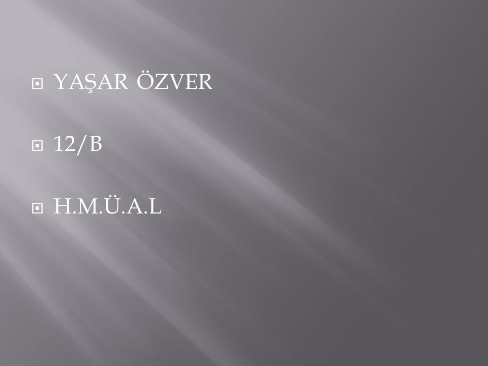 YAŞAR ÖZVER 12/B H.M.Ü.A.L