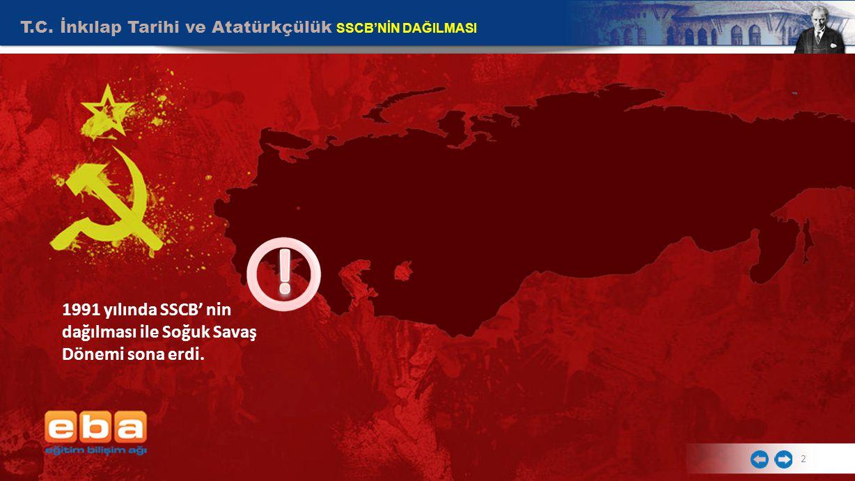 1991 yılında SSCB' nin dağılması ile Soğuk Savaş Dönemi sona erdi.