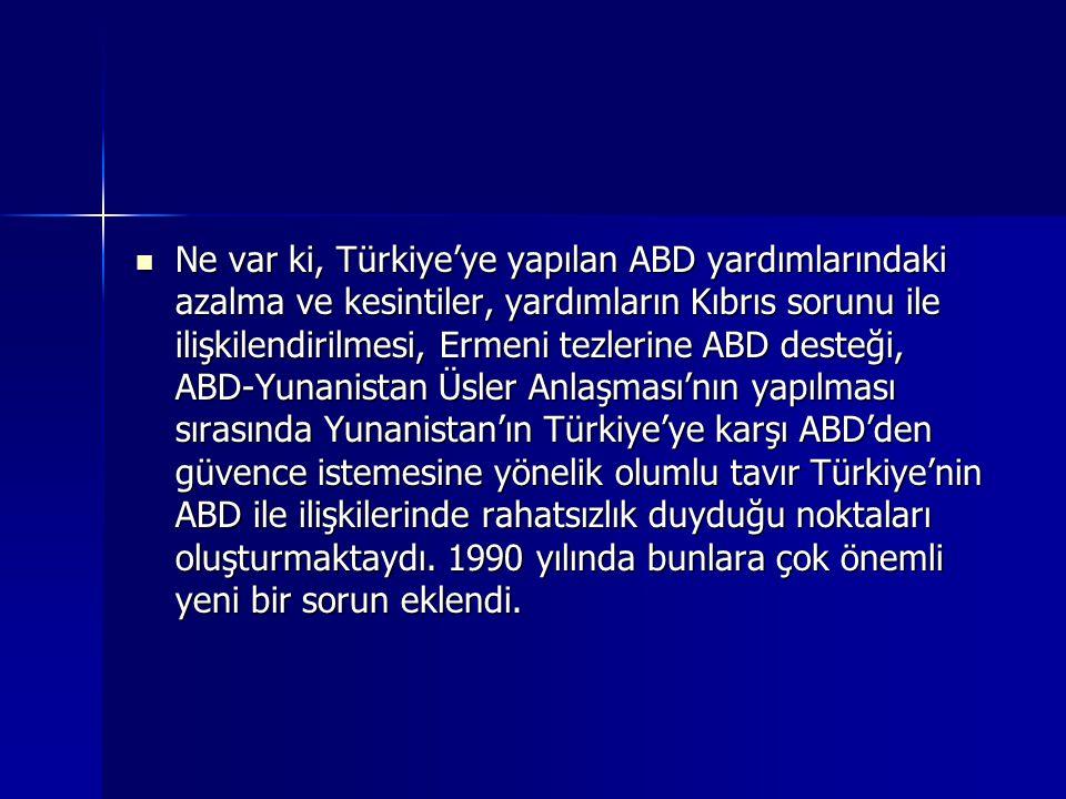 Ne var ki, Türkiye'ye yapılan ABD yardımlarındaki azalma ve kesintiler, yardımların Kıbrıs sorunu ile ilişkilendirilmesi, Ermeni tezlerine ABD desteği, ABD-Yunanistan Üsler Anlaşması'nın yapılması sırasında Yunanistan'ın Türkiye'ye karşı ABD'den güvence istemesine yönelik olumlu tavır Türkiye'nin ABD ile ilişkilerinde rahatsızlık duyduğu noktaları oluşturmaktaydı.