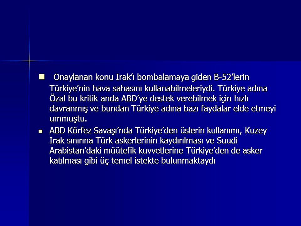Onaylanan konu Irak'ı bombalamaya giden B-52'lerin Türkiye'nin hava sahasını kullanabilmeleriydi. Türkiye adına Özal bu kritik anda ABD'ye destek verebilmek için hızlı davranmış ve bundan Türkiye adına bazı faydalar elde etmeyi ummuştu.