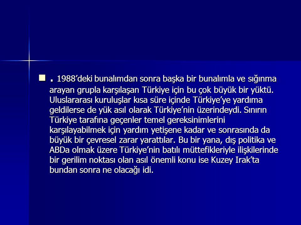 1988'deki bunalımdan sonra başka bir bunalımla ve sığınma arayan grupla karşılaşan Türkiye için bu çok büyük bir yüktü.