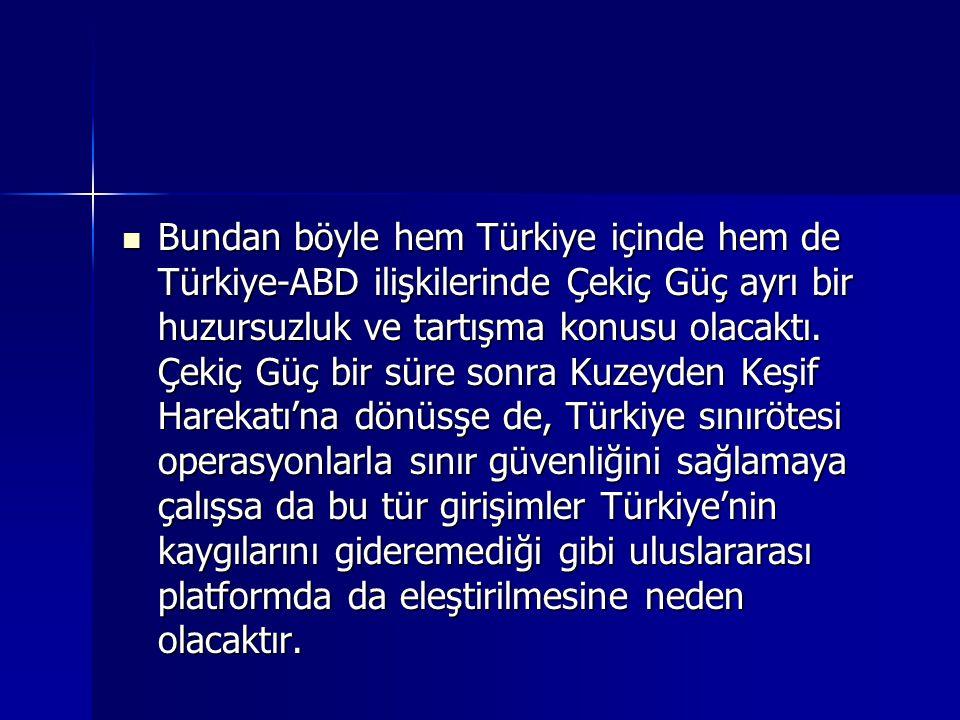 Bundan böyle hem Türkiye içinde hem de Türkiye-ABD ilişkilerinde Çekiç Güç ayrı bir huzursuzluk ve tartışma konusu olacaktı.