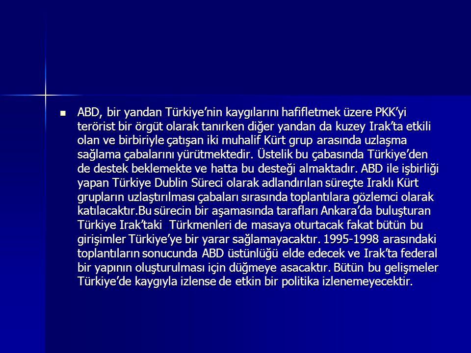 ABD, bir yandan Türkiye'nin kaygılarını hafifletmek üzere PKK'yi terörist bir örgüt olarak tanırken diğer yandan da kuzey Irak'ta etkili olan ve birbiriyle çatışan iki muhalif Kürt grup arasında uzlaşma sağlama çabalarını yürütmektedir.