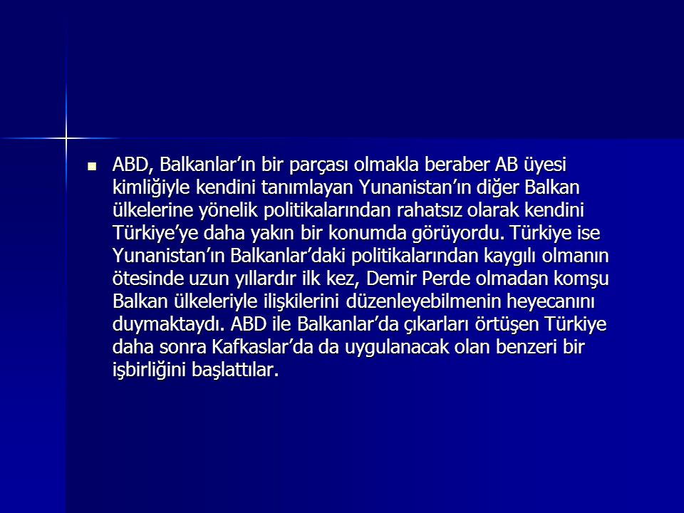 ABD, Balkanlar'ın bir parçası olmakla beraber AB üyesi kimliğiyle kendini tanımlayan Yunanistan'ın diğer Balkan ülkelerine yönelik politikalarından rahatsız olarak kendini Türkiye'ye daha yakın bir konumda görüyordu.