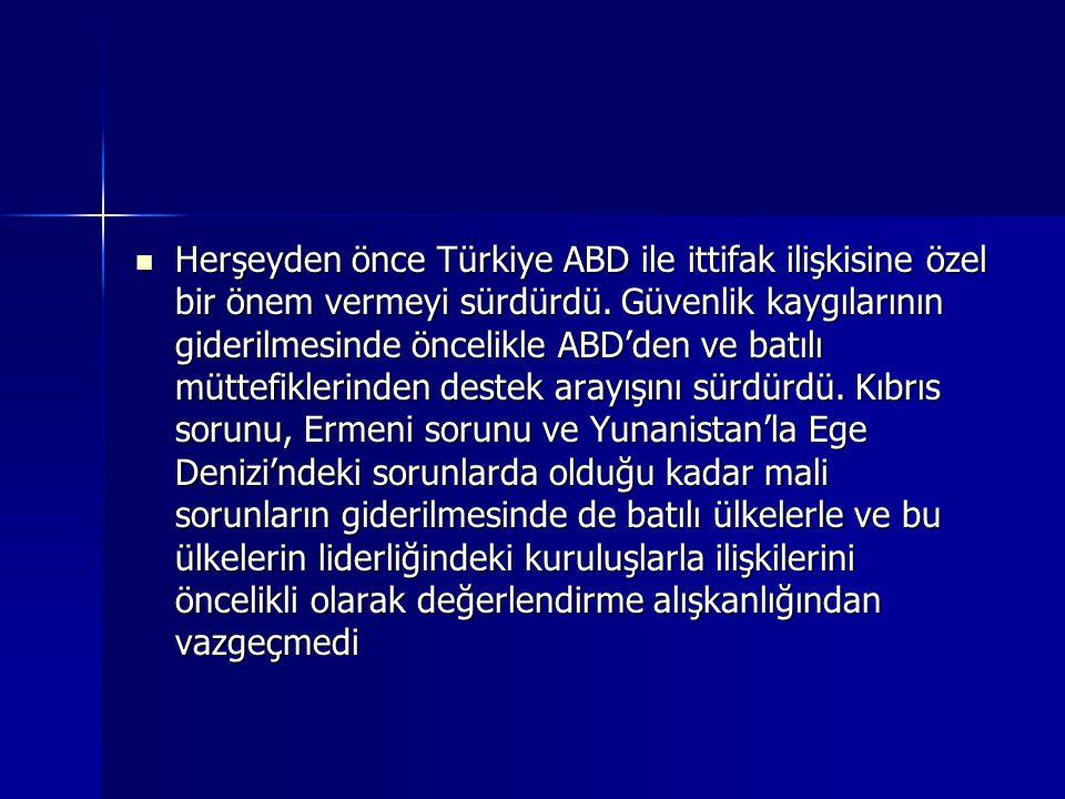 Herşeyden önce Türkiye ABD ile ittifak ilişkisine özel bir önem vermeyi sürdürdü.