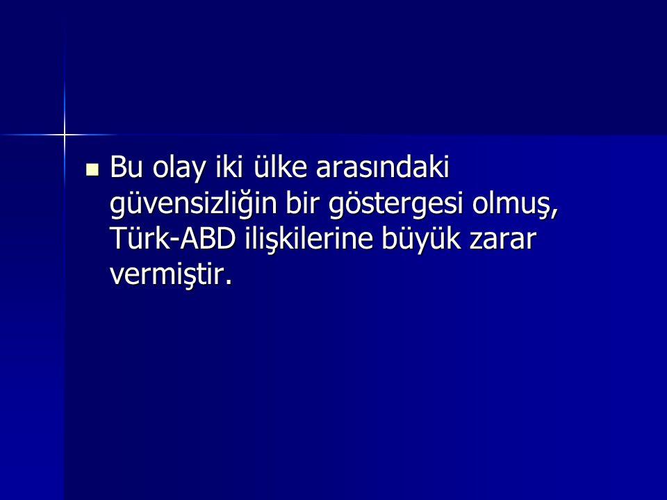 Bu olay iki ülke arasındaki güvensizliğin bir göstergesi olmuş, Türk-ABD ilişkilerine büyük zarar vermiştir.