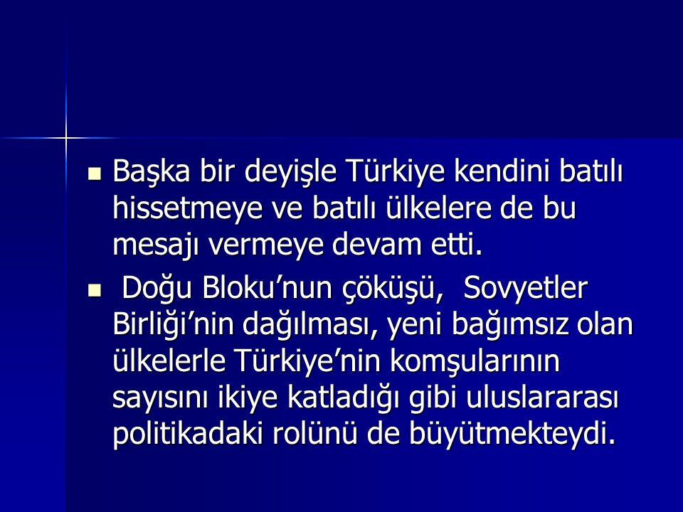 Başka bir deyişle Türkiye kendini batılı hissetmeye ve batılı ülkelere de bu mesajı vermeye devam etti.