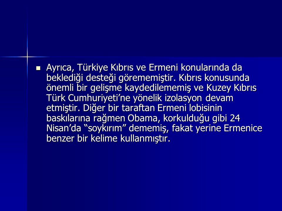 Ayrıca, Türkiye Kıbrıs ve Ermeni konularında da beklediği desteği görememiştir.