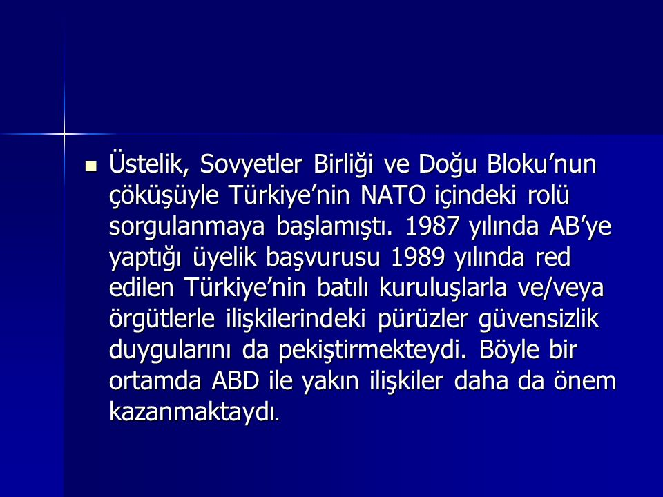 Üstelik, Sovyetler Birliği ve Doğu Bloku'nun çöküşüyle Türkiye'nin NATO içindeki rolü sorgulanmaya başlamıştı.