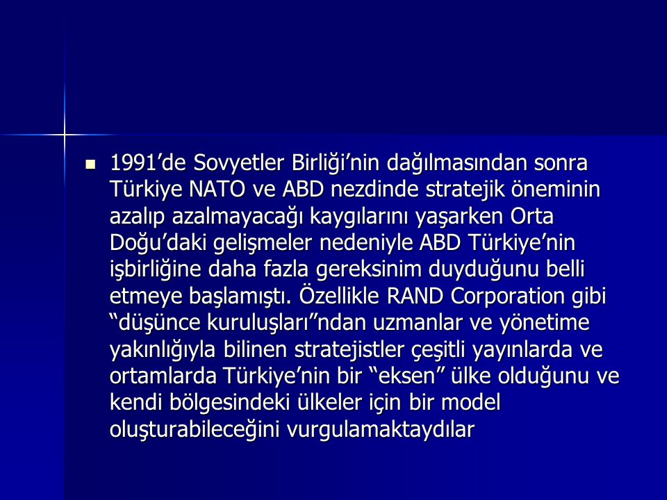 1991'de Sovyetler Birliği'nin dağılmasından sonra Türkiye NATO ve ABD nezdinde stratejik öneminin azalıp azalmayacağı kaygılarını yaşarken Orta Doğu'daki gelişmeler nedeniyle ABD Türkiye'nin işbirliğine daha fazla gereksinim duyduğunu belli etmeye başlamıştı.