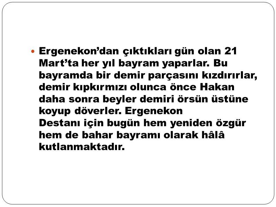 Ergenekon'dan çıktıkları gün olan 21 Mart'ta her yıl bayram yaparlar