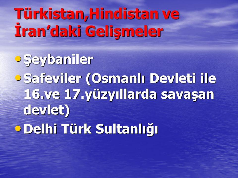 Türkistan,Hindistan ve İran'daki Gelişmeler