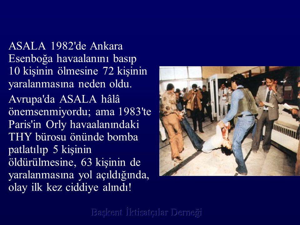 ASALA 1982 de Ankara Esenboğa havaalanını basıp 10 kişinin ölmesine 72 kişinin yaralanmasına neden oldu.