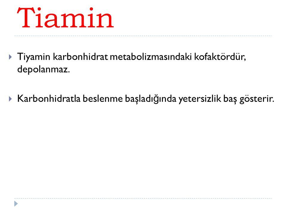 Tiamin Tiyamin karbonhidrat metabolizmasındaki kofaktördür, depolanmaz.