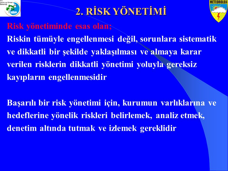 2. RİSK YÖNETİMİ Risk yönetiminde esas olan;
