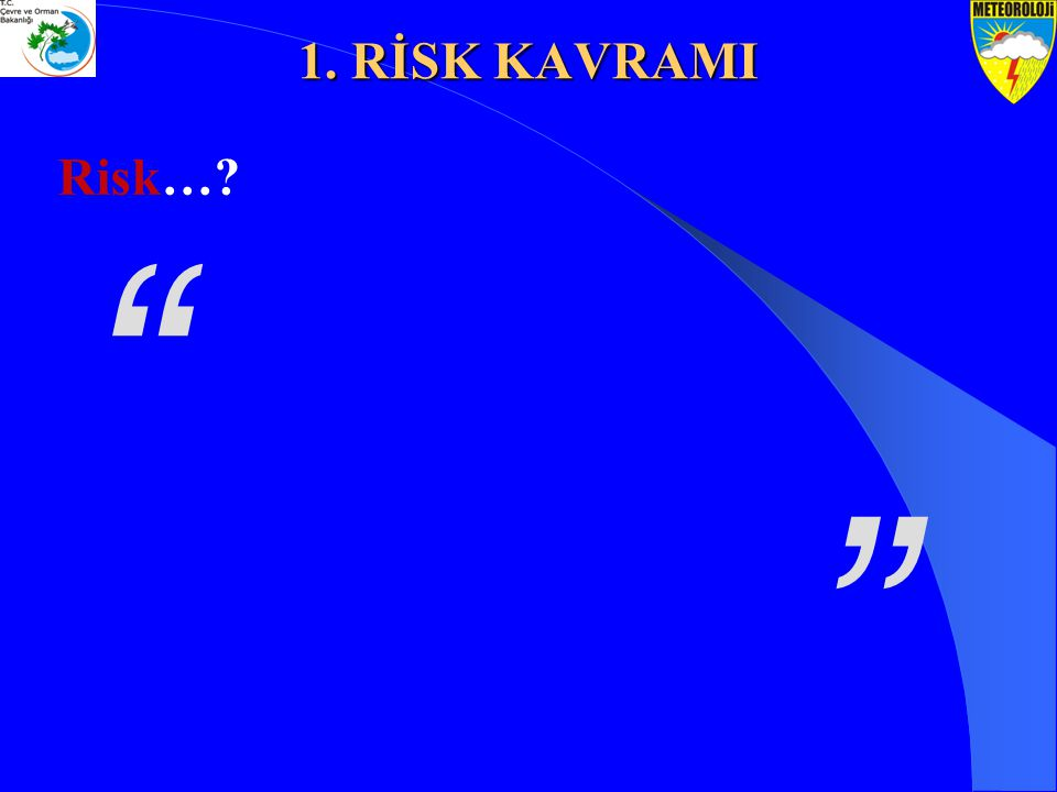 1. RİSK KAVRAMI Risk…