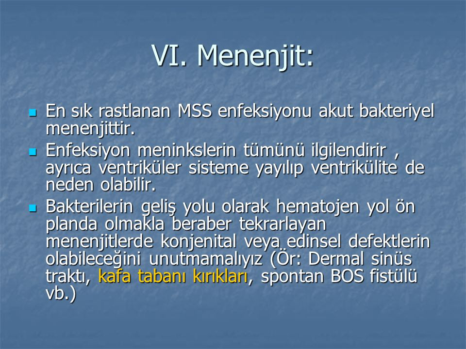 VI. Menenjit: En sık rastlanan MSS enfeksiyonu akut bakteriyel menenjittir.