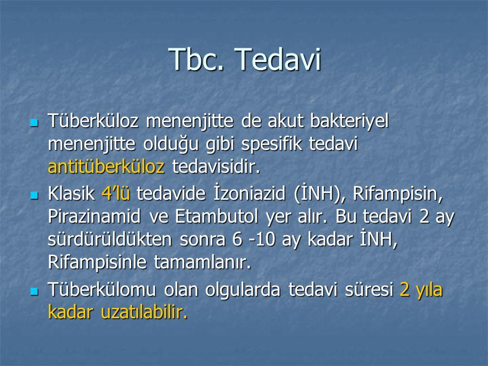 Tbc. Tedavi Tüberküloz menenjitte de akut bakteriyel menenjitte olduğu gibi spesifik tedavi antitüberküloz tedavisidir.