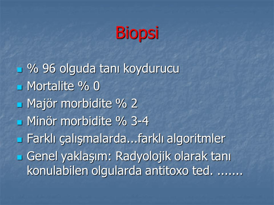 Biopsi % 96 olguda tanı koydurucu Mortalite % 0 Majör morbidite % 2