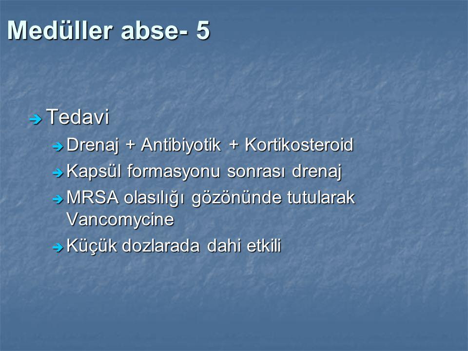Medüller abse- 5 Tedavi Drenaj + Antibiyotik + Kortikosteroid