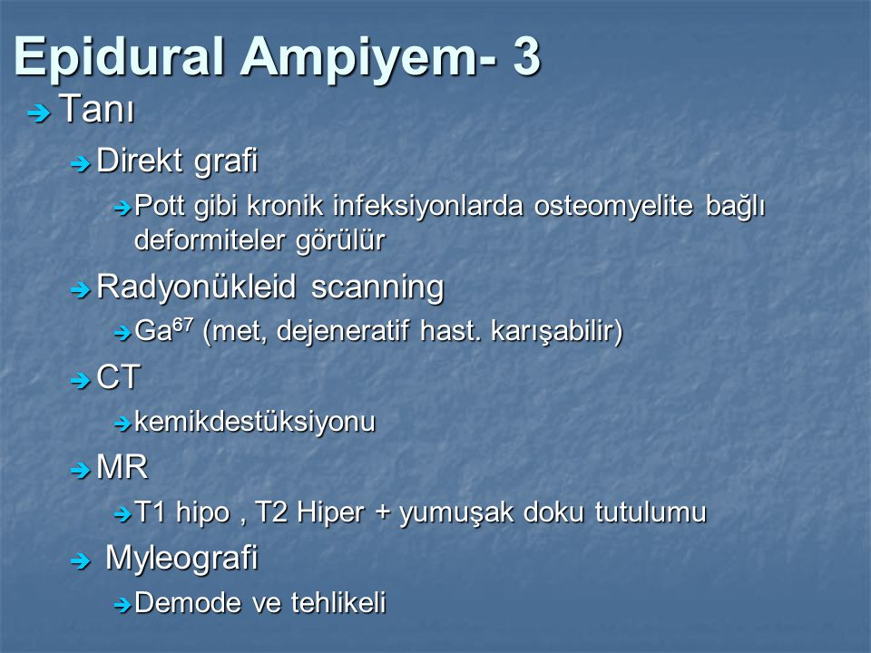 Epidural Ampiyem- 3 Tanı Direkt grafi Radyonükleid scanning CT MR