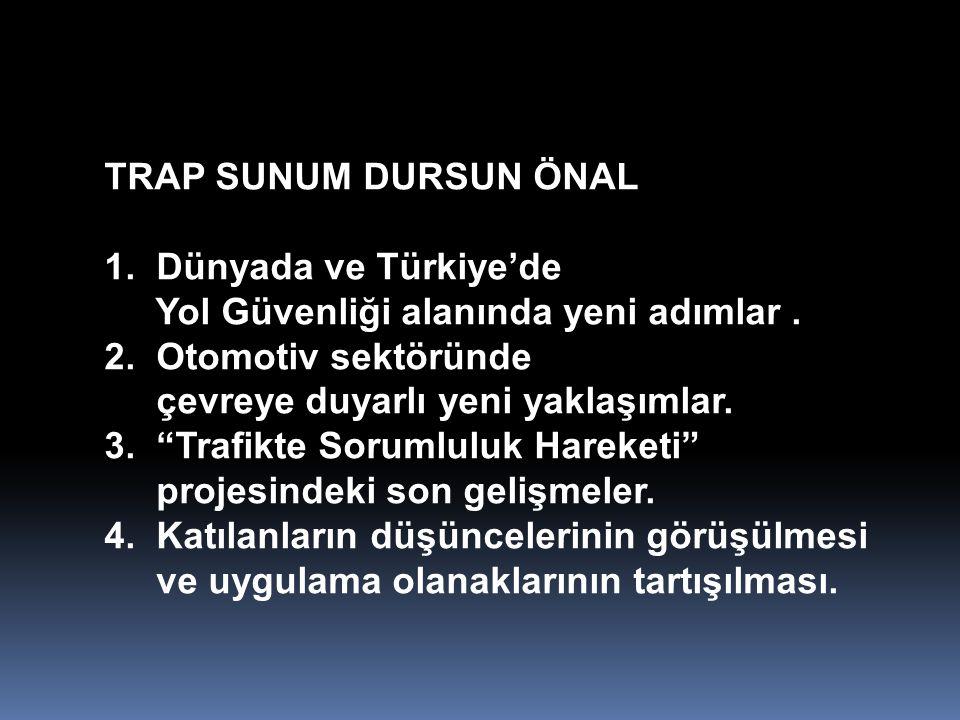 TRAP SUNUM DURSUN ÖNAL 1. Dünyada ve Türkiye'de. Yol Güvenliği alanında yeni adımlar . 2. Otomotiv sektöründe.