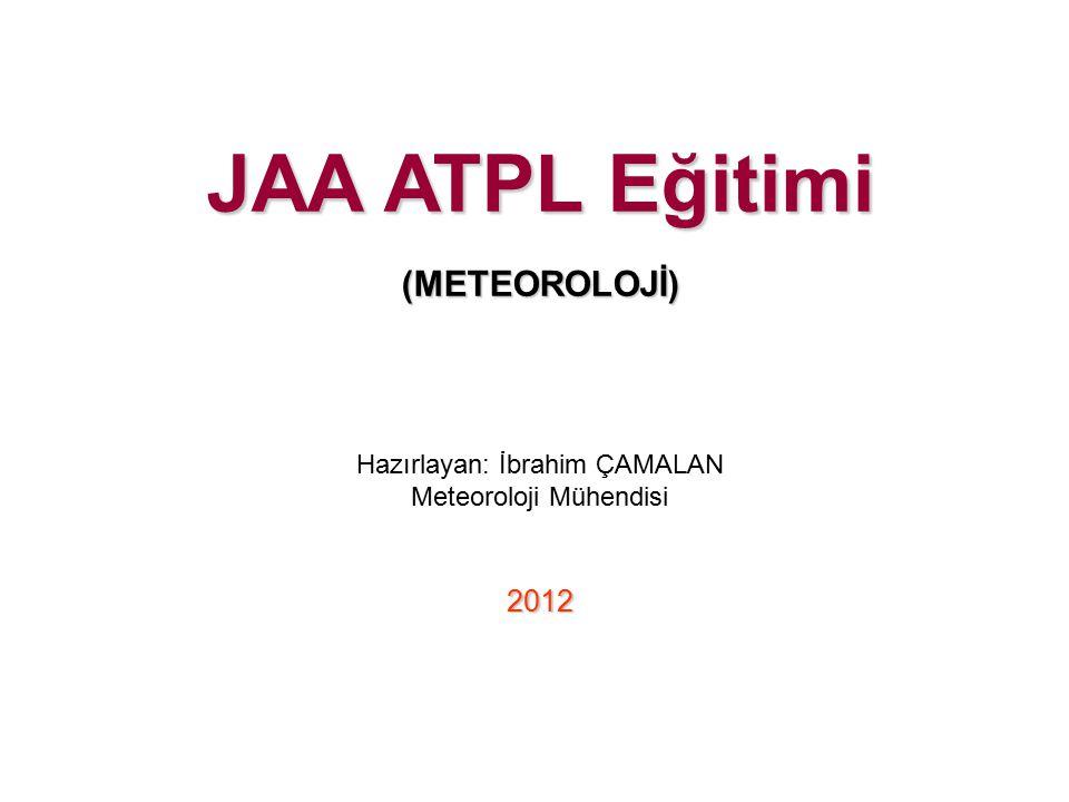 JAA ATPL Eğitimi (METEOROLOJİ) 2012 Hazırlayan: İbrahim ÇAMALAN