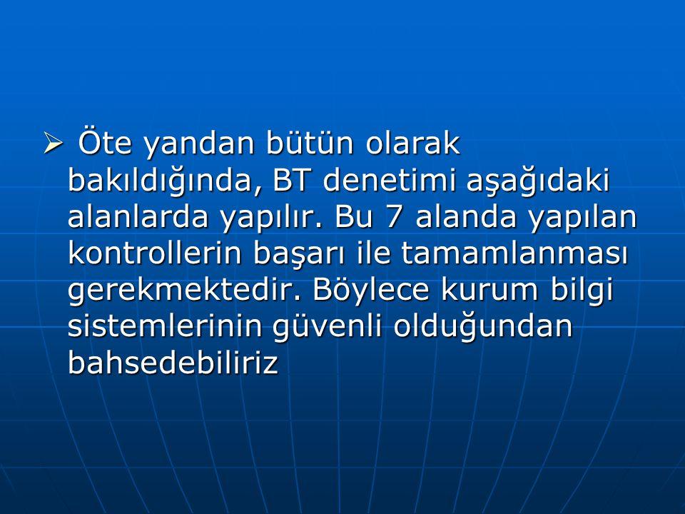 Öte yandan bütün olarak bakıldığında, BT denetimi aşağıdaki alanlarda yapılır.