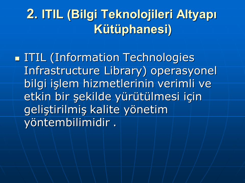 2. ITIL (Bilgi Teknolojileri Altyapı Kütüphanesi)