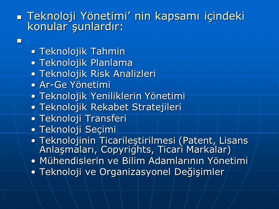 Teknoloji Yönetimi' nin kapsamı içindeki konular şunlardır: