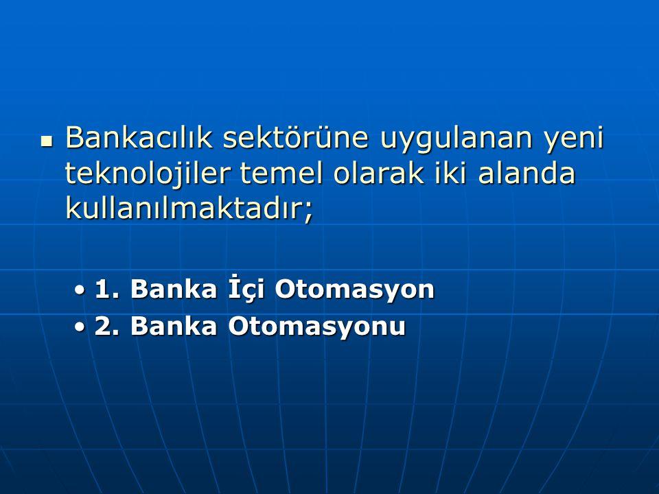 Bankacılık sektörüne uygulanan yeni teknolojiler temel olarak iki alanda kullanılmaktadır;