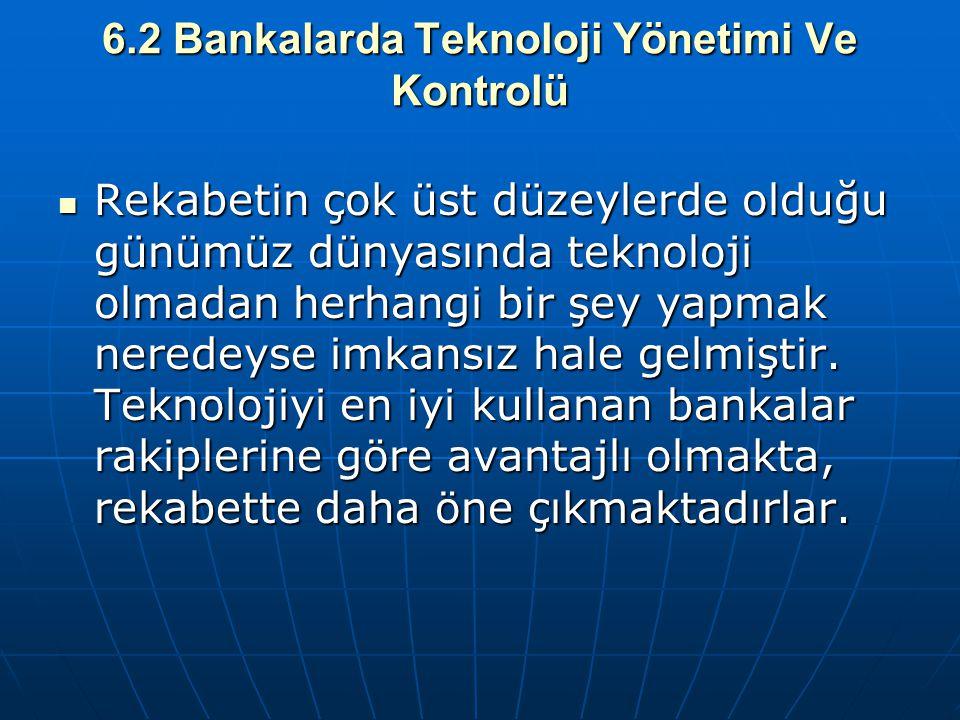 6.2 Bankalarda Teknoloji Yönetimi Ve Kontrolü