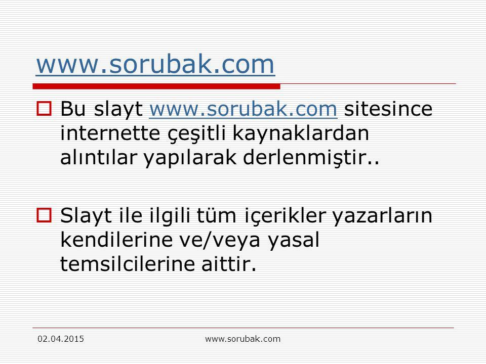 www.sorubak.com Bu slayt www.sorubak.com sitesince internette çeşitli kaynaklardan alıntılar yapılarak derlenmiştir..