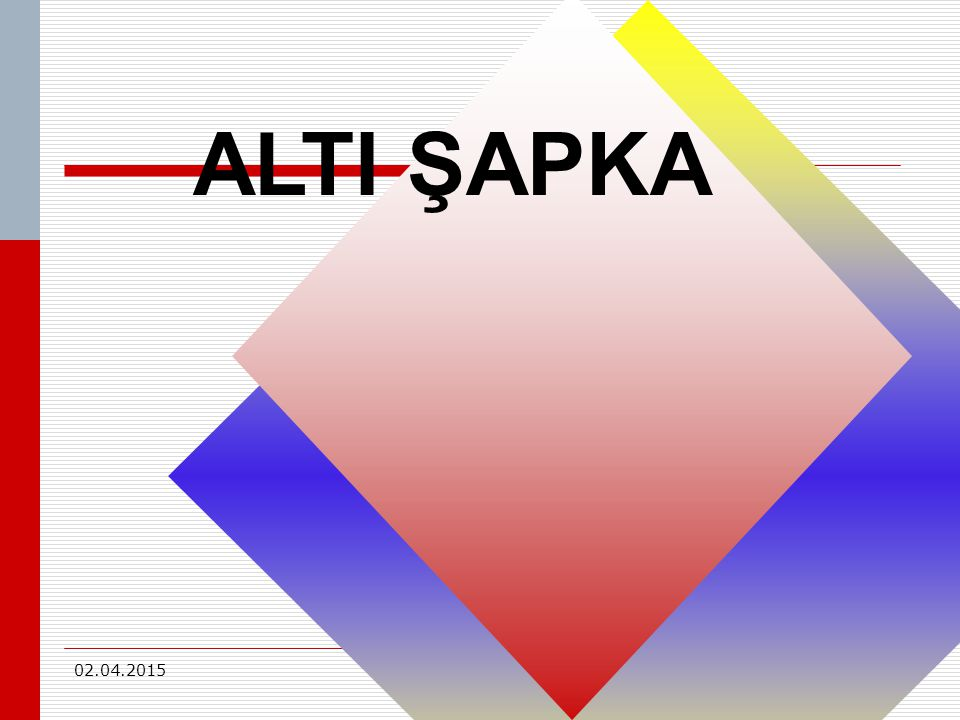 ALTI ŞAPKA 4/9/2017 4/9/2017 www.sorubak.com www.sorubak.com 12 12