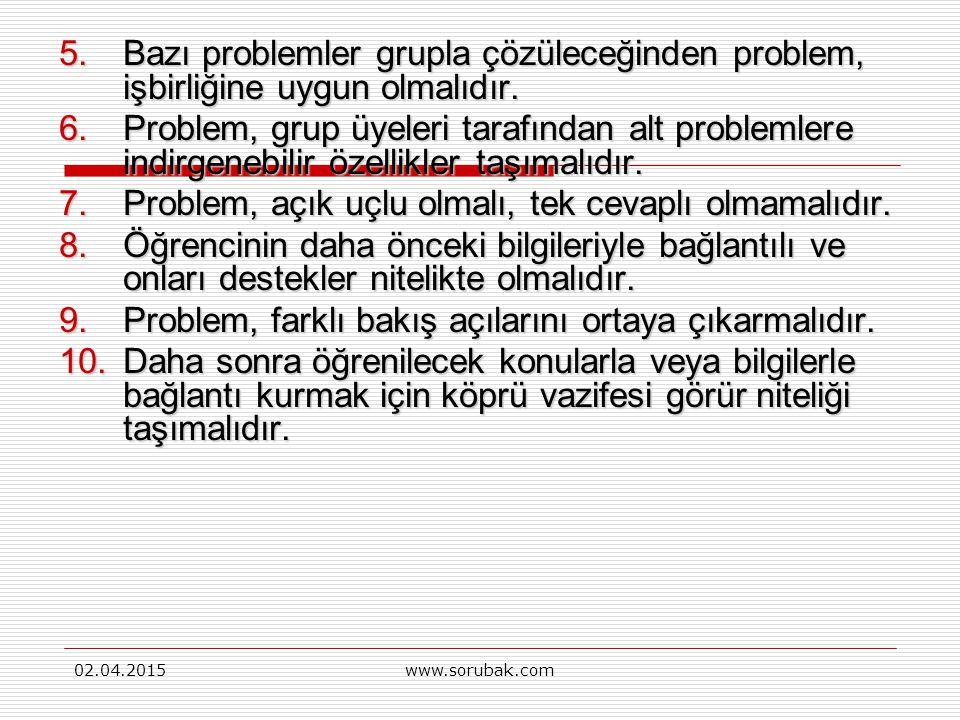 Problem, açık uçlu olmalı, tek cevaplı olmamalıdır.