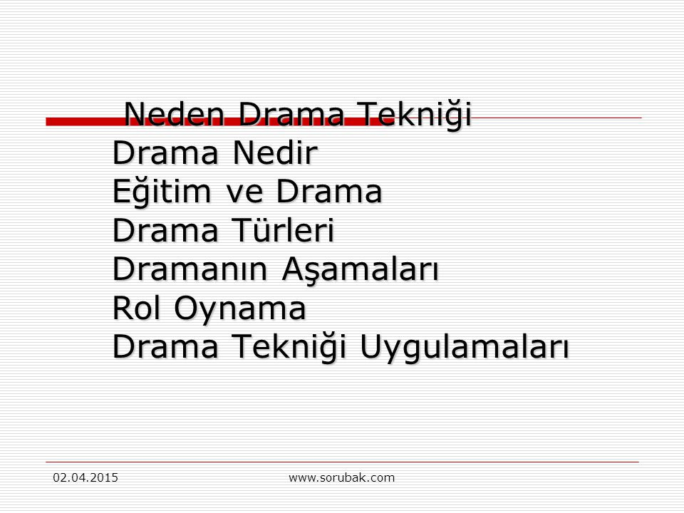 Neden Drama Tekniği Drama Nedir Eğitim ve Drama Drama Türleri Dramanın Aşamaları Rol Oynama Drama Tekniği Uygulamaları