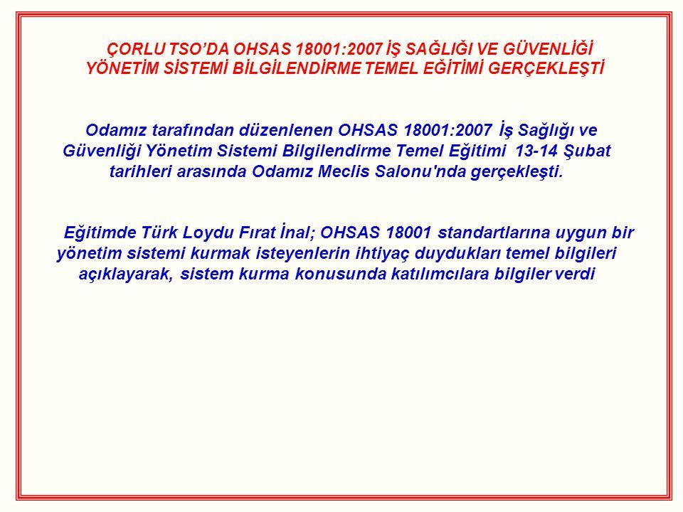 ÇORLU TSO'DA OHSAS 18001:2007 İŞ SAĞLIĞI VE GÜVENLİĞİ YÖNETİM SİSTEMİ BİLGİLENDİRME TEMEL EĞİTİMİ GERÇEKLEŞTİ