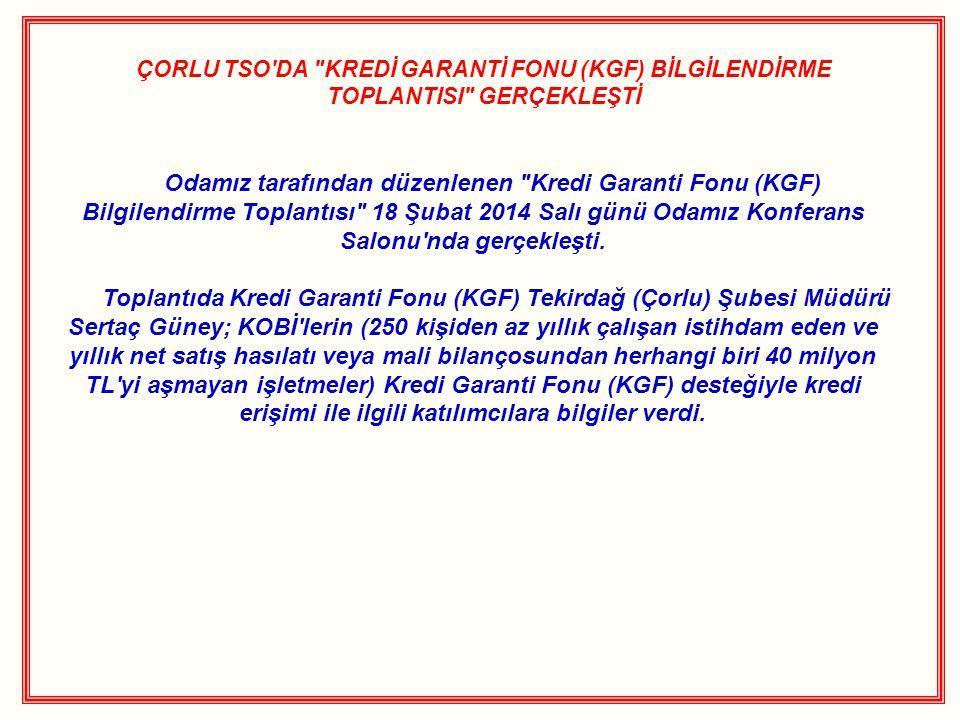 ÇORLU TSO DA KREDİ GARANTİ FONU (KGF) BİLGİLENDİRME TOPLANTISI GERÇEKLEŞTİ