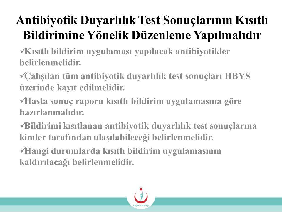 Antibiyotik Duyarlılık Test Sonuçlarının Kısıtlı Bildirimine Yönelik Düzenleme Yapılmalıdır