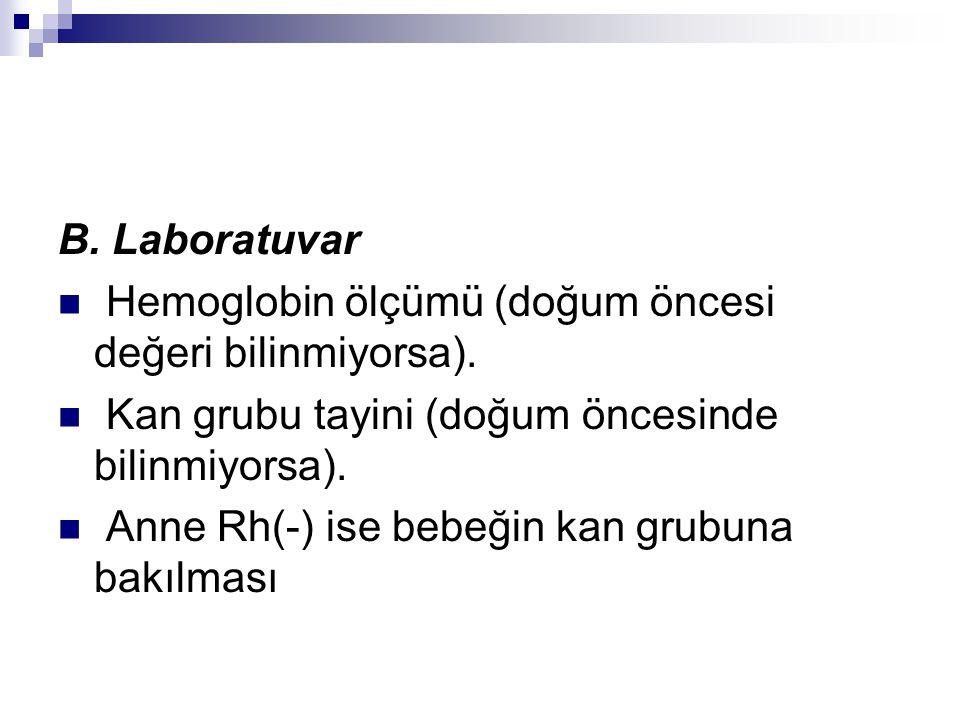 B. Laboratuvar Hemoglobin ölçümü (doğum öncesi değeri bilinmiyorsa). Kan grubu tayini (doğum öncesinde bilinmiyorsa).