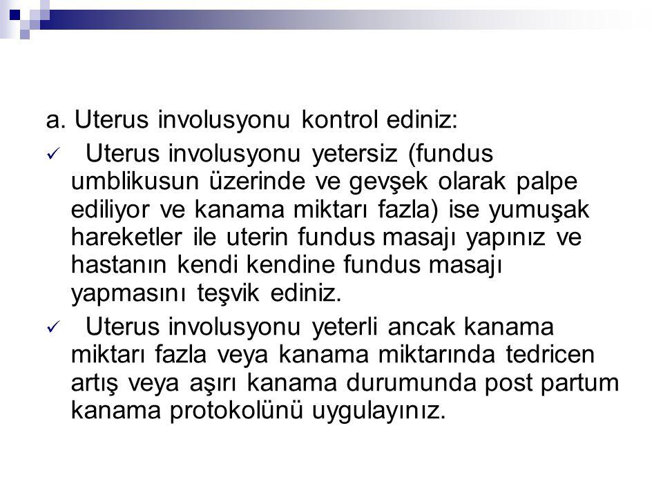 a. Uterus involusyonu kontrol ediniz: