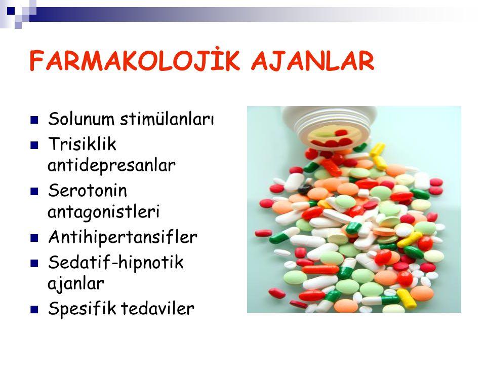 FARMAKOLOJİK AJANLAR Solunum stimülanları Trisiklik antidepresanlar