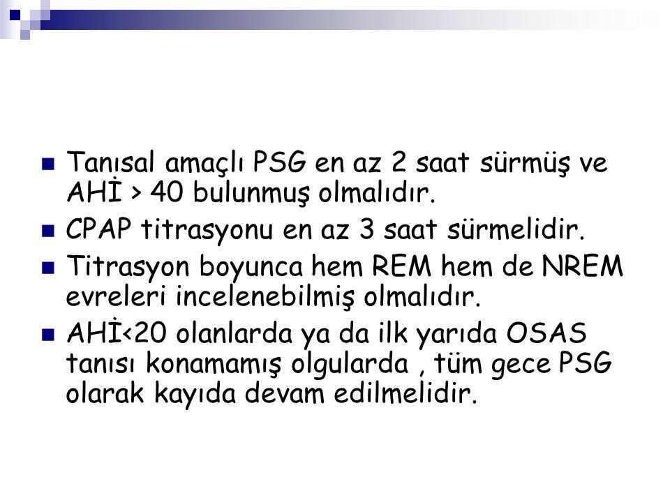 Tanısal amaçlı PSG en az 2 saat sürmüş ve AHİ > 40 bulunmuş olmalıdır.