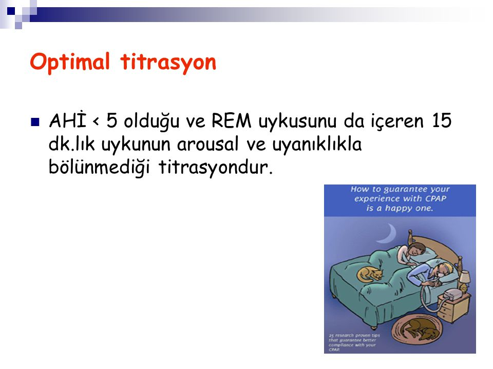 Optimal titrasyon AHİ < 5 olduğu ve REM uykusunu da içeren 15 dk.lık uykunun arousal ve uyanıklıkla bölünmediği titrasyondur.