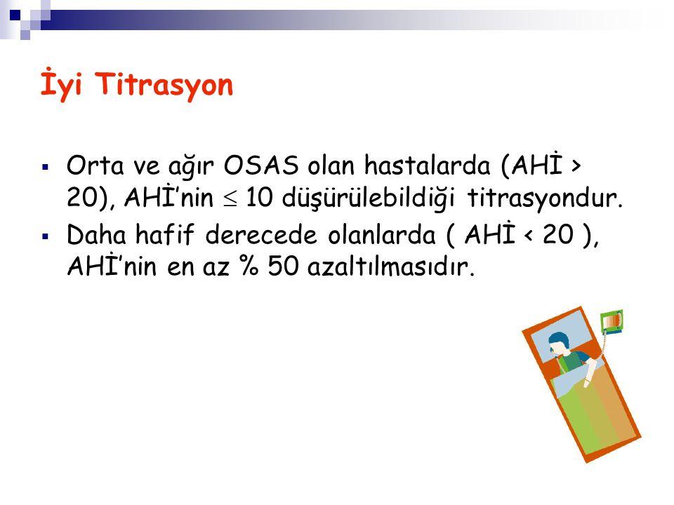 İyi Titrasyon Orta ve ağır OSAS olan hastalarda (AHİ > 20), AHİ'nin  10 düşürülebildiği titrasyondur.