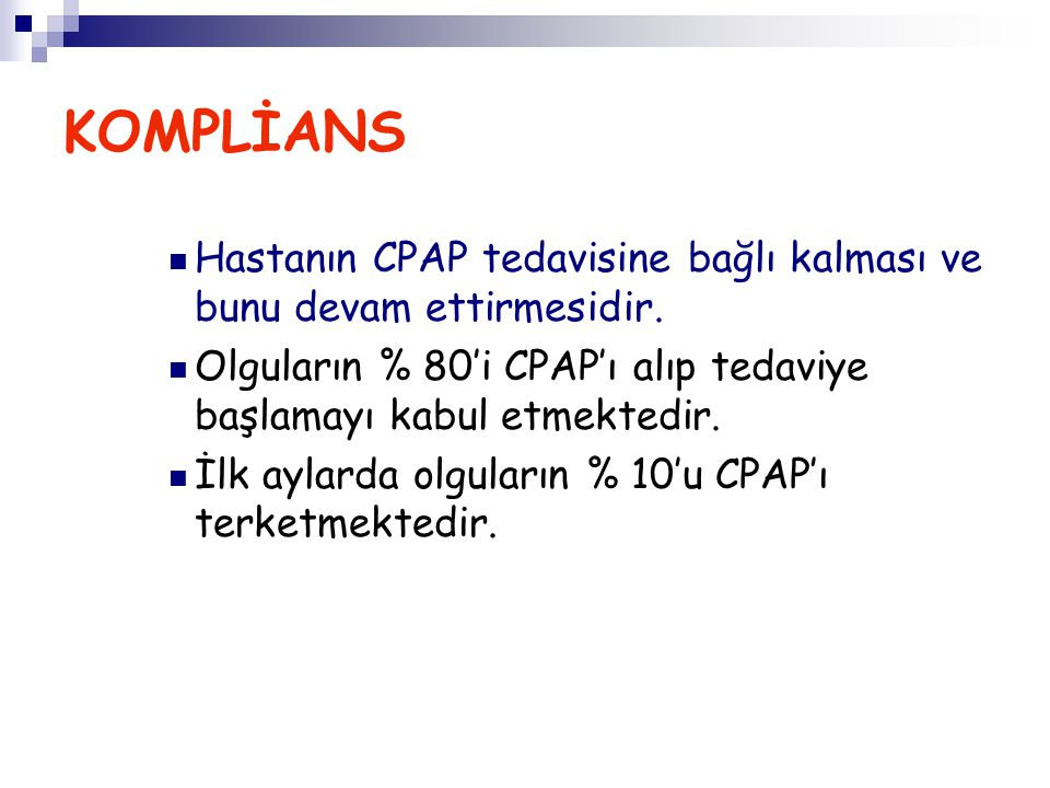 KOMPLİANS Hastanın CPAP tedavisine bağlı kalması ve bunu devam ettirmesidir. Olguların % 80'i CPAP'ı alıp tedaviye başlamayı kabul etmektedir.