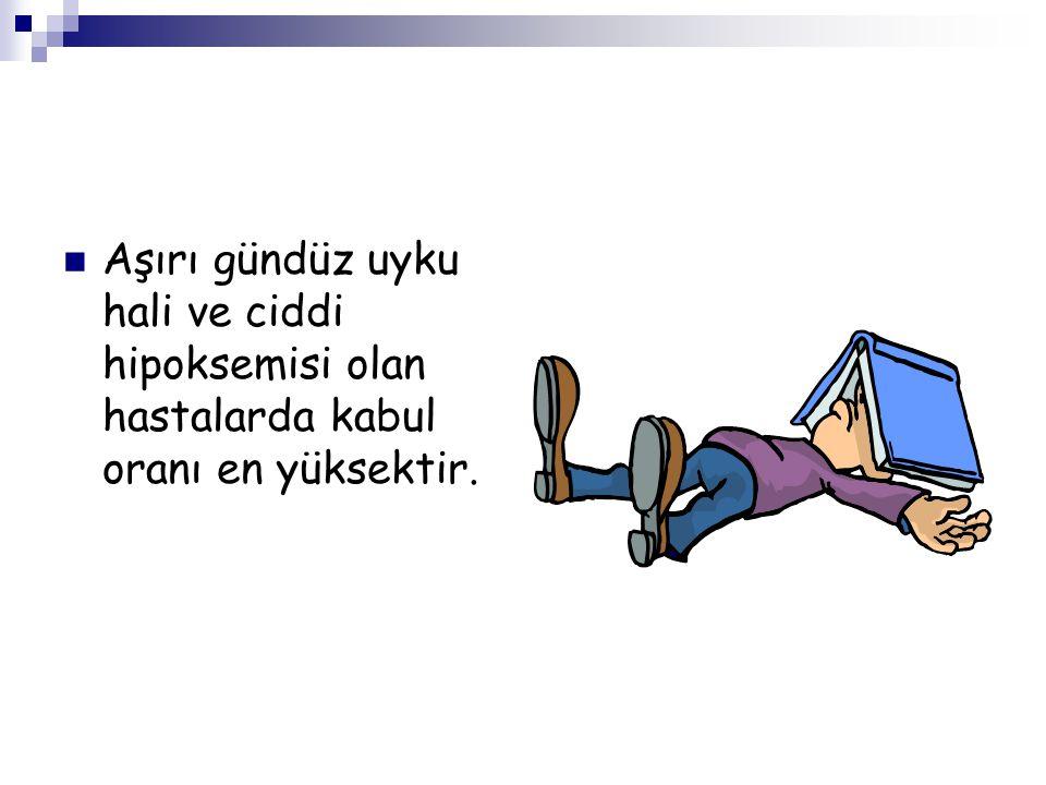 Aşırı gündüz uyku hali ve ciddi hipoksemisi olan hastalarda kabul oranı en yüksektir.