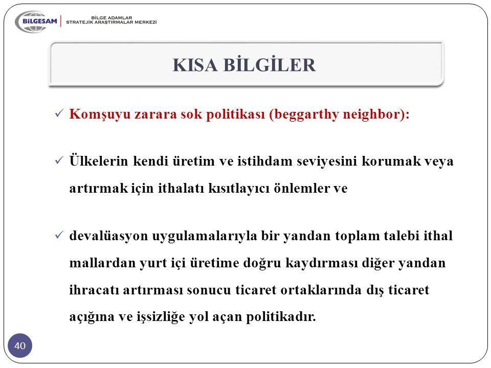 KISA BİLGİLER Komşuyu zarara sok politikası (beggarthy neighbor):