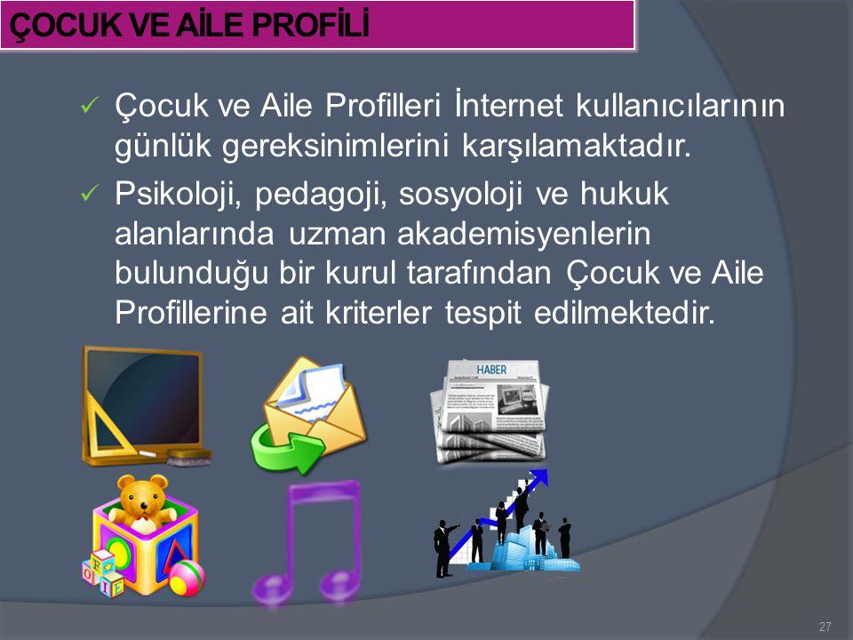 ÇOCUK VE AİLE PROFİLİ Çocuk ve Aile Profilleri İnternet kullanıcılarının günlük gereksinimlerini karşılamaktadır.